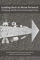 Looking Back to Move Forward: Resolving Health & Environmental Crises