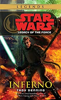 Inferno: Star Wars Legends (Legacy of the Force) (Star Wars: Legacy of the Force Book 6) by [Troy Denning]