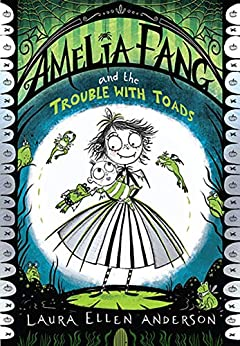 Amelia Fang and the Trouble with Toads by [Laura Ellen Anderson]