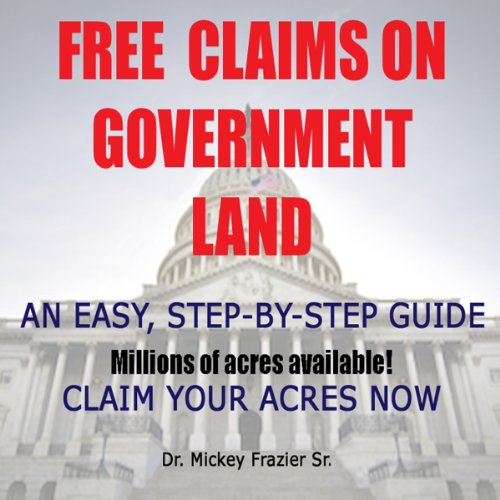 Free Claims on Government Land, Claim Your Acres Now! audiobook cover art