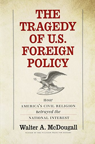 Image of The Tragedy of U.S. Foreign Policy: How America's Civil Religion Betrayed the National Interest