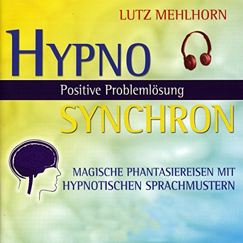 Couverture de Positive Problemlösung - Magische Phantasiereisen mit hypnotischen Sprachmustern