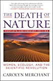 The Death of Nature: Women, Ecology, and the Scientific Revolution - Carolyn Merchant