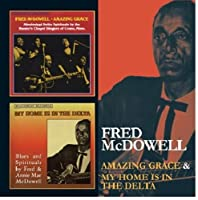 Amazing Grace & My Home Is In The Delta by Fred Mcdowell