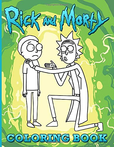 Rick And Morty Coloring Book: Unofficial High Quality Rick And Morty Coloring Books For Adult And Kid (Colouring Pages For Stress Relief)