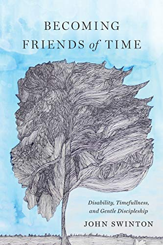 Becoming Friends of Time: Disability, Timefullness, and Gentle Discipleship (Studies in Religion, Theology, and Disability)