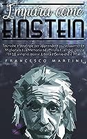 Impara come Einstein: Tecniche e Strategie per apprendere più velocemente. Migliora la tua Memoria ed affina la tua Intelligenza in 10 semplici mosse. Libera il Genio che è in te.