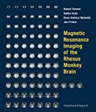 Magnetic Resonance Imaging of the Rhesus Monkey Brain - Roland Tammer