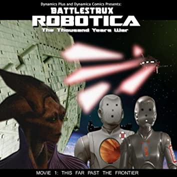 Battlestrux Robotica Movie I Soundtrack: This Far Past the Frontier