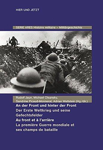 An der Front und hinter der Front / Au front et à l'arrière: Der Erste Weltkrieg und seine Gefechtsfelder / La Première Guerre mondiale et ses champs de bataille (ARES)