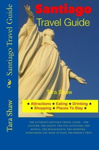 Santiago Travel Guide - Attractions, Eating, Drinking, Shopping & Places by Tara Shaw (2014-03-27)