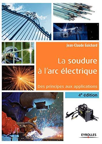 La soudure à l'arc électrique: Des principes aux applications.