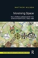 Moralising Space: The Utopian Urbanism of the British Positivists, 1855-1920