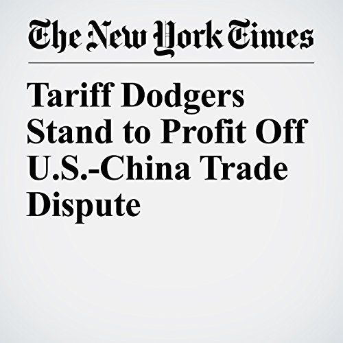 Tariff Dodgers Stand to Profit Off U.S.-China Trade Dispute copertina