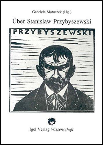 Über Stanislaw Przybyszewski: Rezensionen, Erinnerungen, Portraits, Studien (1892-1995) Rezeptionsdokumente aus 100 Jahren