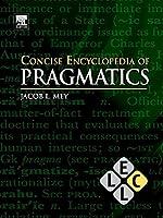 Concise Encyclopedia of Pragmatics (Concise Encyclopedias of Language and Linguistics)
