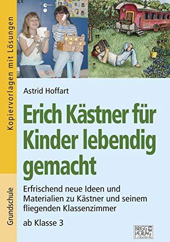 Erich Kästner für Kinder lebendig gemacht: Erfrischend neue Ideen und Materialien zu Kästner und seinem fliegenden Klassenzimmer ab Klasse 3