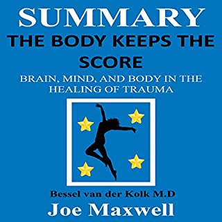 Summary of The Body Keeps the Score     Brain, Mind, and Body in the Healing of Trauma by Dr. Bessel Van Der Kolk MD              By:                                                                                                                                 Joe Maxwell                               Narrated by:                                                                                                                                 Chris Clyne                      Length: 51 mins     1 rating     Overall 3.0