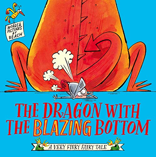 The Dragon with the Blazing Bottom (A Very Fiery Fairy Tale)