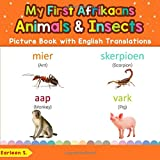 My First Afrikaans Animals & Insects Picture Book with English Translations: Bilingual Early Learning & Easy Teaching Afrikaans Books for Kids (Teach ... words for Children) (Afrikaans Edition)