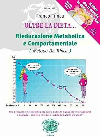 Oltre la Dieta...Rieducazione Metabolica e Comportamentale (Metodo Dott. Trinca)