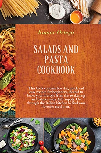 Salads and Pasta Cookbook: This book contains low-fat, quick and easy recipes for beginners, ideated to boost your lifestyle from the awakening and ... meal plan. (Salads and Healthy Recipes)