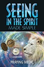 Seeing in the Spirit Made Simple (The Kingdom of God Made Simple) (Volume 2)