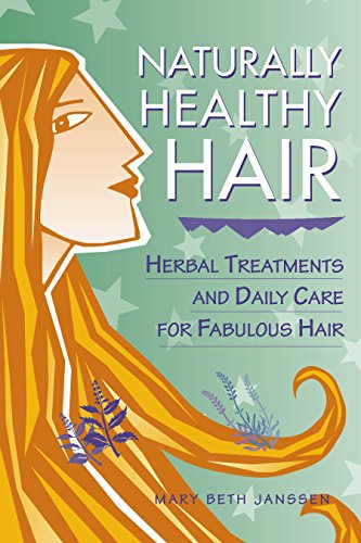 Naturally Healthy Hair: Herbal Treatments and Daily Care for Fabulous Hair (Herbal body series)