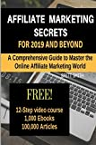 Affiliate Marketing Secrets For 2019 and Beyond: A Comprehensive Guide to Master the Online Affiliate Marketing World