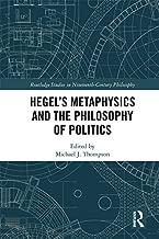 Hegel's Metaphysics and the Philosophy of Politics (Routledge Studies in Nineteenth-Century Philosophy)