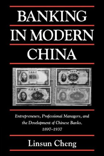 Banking in Modern China: Entrepreneurs, Professional Managers, and the Development of Chinese Banks, 1897 1937 (Cambridge Modern China Series)