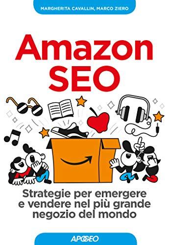 Amazon SEO. Strategie per emergere e vendere nel più grande negozio del mondo