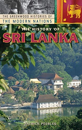 The History of Sri Lanka (Greenwood Histories of the Modern Nations)