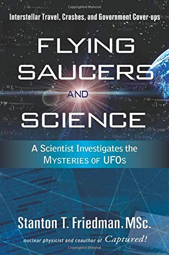 Flying Saucers And Science: A Scientist Investigates The Mysteries Of UFOs, Interstellar Travel, Crashes, And Government C...