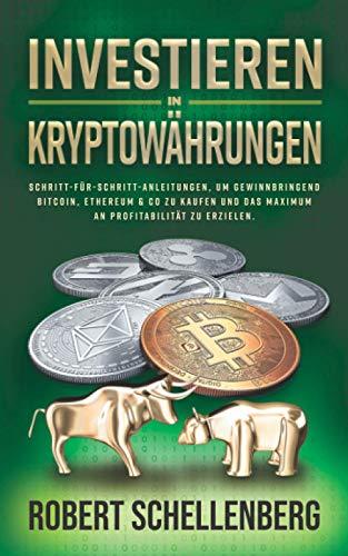 Investieren in Kryptowährungen: Schritt-für-Schritt-Anleitungen für Einsteiger, um gewinnbringend Bitcoin, Ethereum & Co zu kaufen und das Maximum an Profitabilität zu erzielen.
