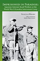 Imprisoned in Paradise: Japanese Internee Road Workers at the World War II Kooskia Internment Camp (Asian American Comparative Collection Research Reprots)