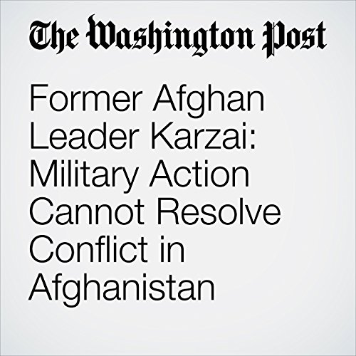 Former Afghan Leader Karzai: Military Action Cannot Resolve Conflict in Afghanistan cover art