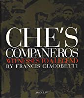 Che's Companeros: Witnesses to a Legend