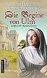 Die Begine von Ulm: Historischer Kriminalroman