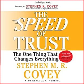 The Speed of Trust     The One Thing that Changes Everything              By:                                                                                                                                 Stephen M. R. Covey                               Narrated by:                                                                                                                                 Stephen M. R. Covey                      Length: 12 hrs and 13 mins     1,407 ratings     Overall 4.3