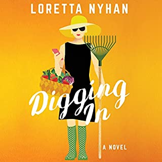 Digging In     A Novel              By:                                                                                                                                 Loretta Nyhan                               Narrated by:                                                                                                                                 Mary Robinette Kowal                      Length: 7 hrs and 17 mins     1,211 ratings     Overall 4.3