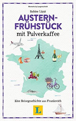 Austernfrühstück mit Pulverkaffee - Lesevergnügen für den Urlaub: Eine Reisegeschichte aus Frankreich (Reiselektüre)