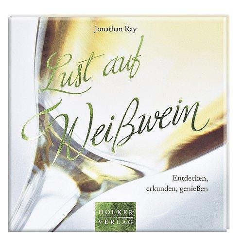 Lust auf Weißwein: Entdecken, erkunden, genießen