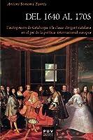 Del 1640 al 1705 : l'autogovern de Catalunya i la classe dirigent catalana en el joc de la política internacional europea