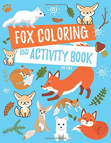 Fox Coloring and Activity Book For Kids: Fennec Fox, Arctic Fox, Red Fox and More Coloring Pages, Fun Facts, Puzzles, Mazes, Word Searches, and Hidden Pictures