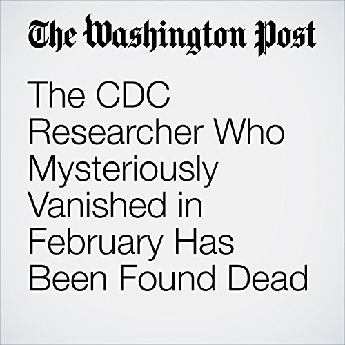 The CDC Researcher Who Mysteriously Vanished in February Has Been Found Dead copertina