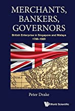 Merchants, Bankers, Governors:British Enterprise in Singapore and Malaya, 1786–1920