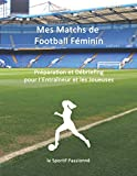 Mes Matchs de Football Féminin: Préparation et Débriefing pour...