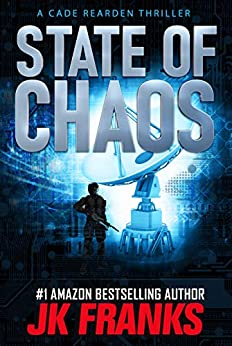 State of Chaos: a Cade Rearden Thriller by [JK Franks]