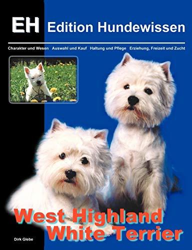 West Highland White Terrier: Charakter und Wesen, Auswahl und Kauf, Haltung und Pflege, Erziehung, Freizeit und Zucht